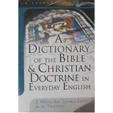 A dictionary of the Bible and Christian doctrine in everyday English